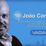 João Cordeiro: Desculpabillity. Elimine de vez as desculpas do seu time e entregue resultados excepcionais